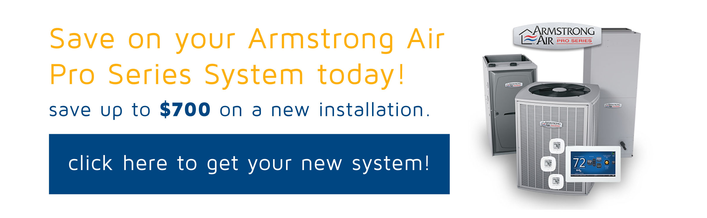 Save up to $700 on a new Armstrong Air Pro series system! Call Chase Heating and Cooling today to learn more!