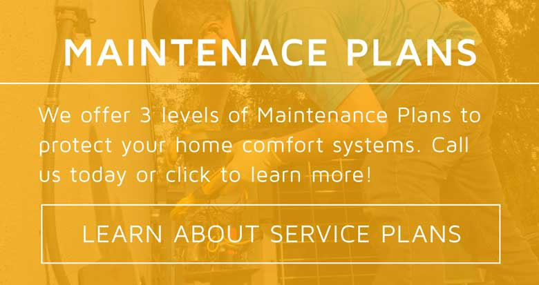 Protecting your investment in home comfort is no joke. That is why we offer 3 levels of maintenance plans to protect your comfort systems. Call today to learn more!